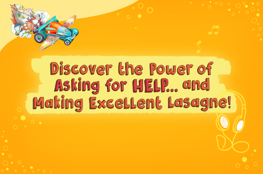 Discover the Power of Asking for HELP... and Making Excellent Lasagne!