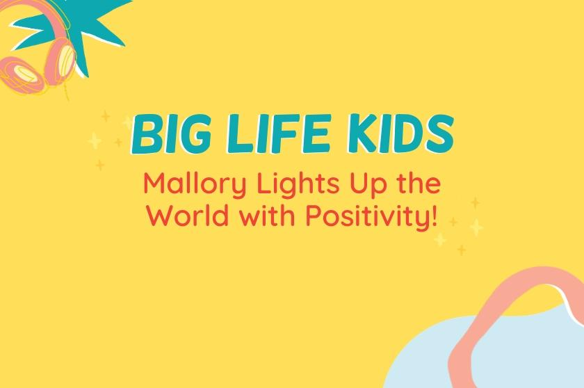 Big Life Kids Episode 24 - Mallory Lights Up The World With Positivity