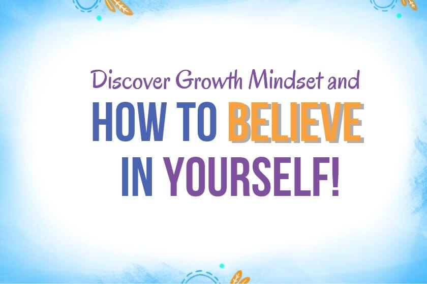 Discover Growth Mindset and How to Believe in Yourself!