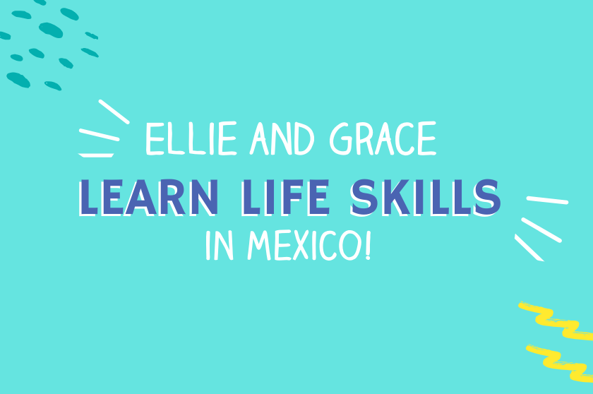 Big Life Kids podcast - Episode 16 - Ellie and Grace Learn Life Skills in Mexico!
