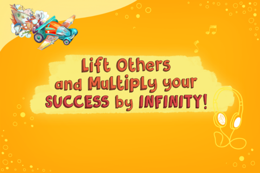 Lift Others and Multiply your SUCCESS by INFINITY!