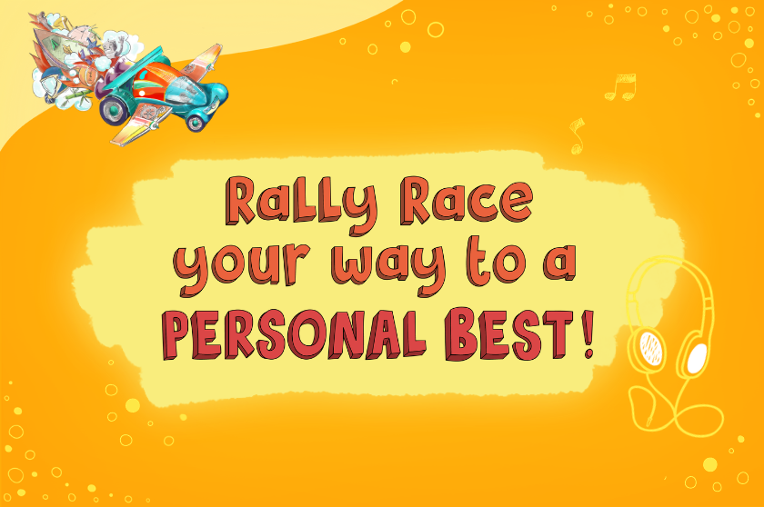 Rally Race your way to a PERSONAL BEST!