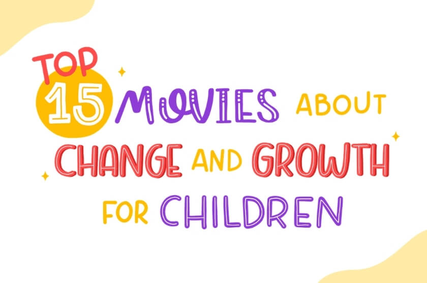 Top 15 Films About Change and Growth for Children