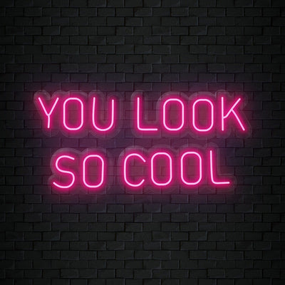 """You Look So Cool"" Neonschild Sign Schriftzug - NEONEVERGLOW"