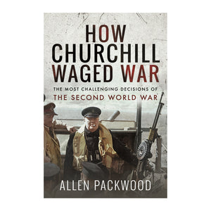 How Churchill Waged War by Allen Packwood