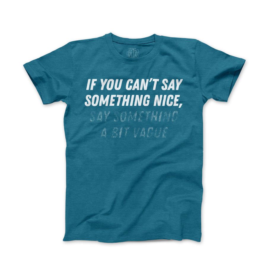 If You Can't Say Something Nice, Say Something A Bit Vague T-shirt