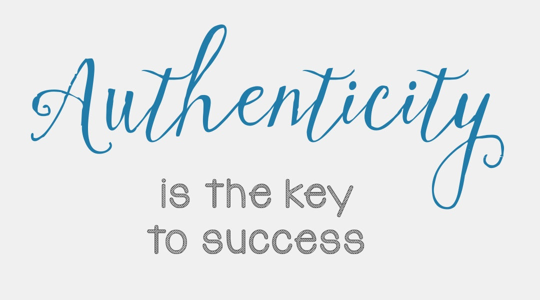 Authenticity is the key to success