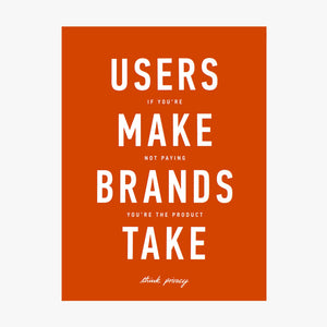 Users Make Brands Take Poster