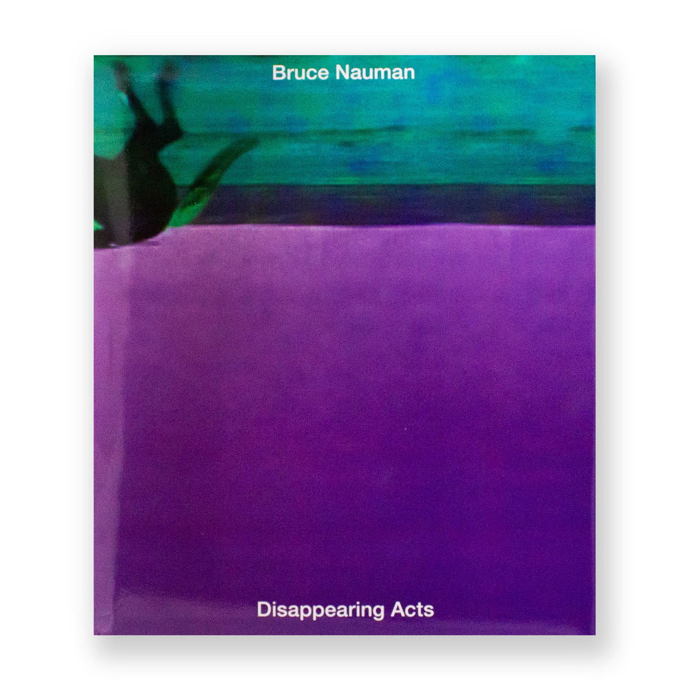 Bruce Nauman: Disappearing Acts
