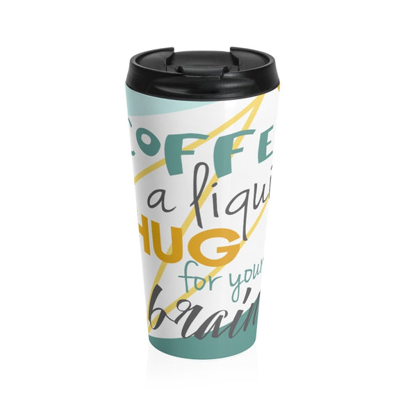 Coffee a liquid hug for your brain Stainless Steel Travel Mug