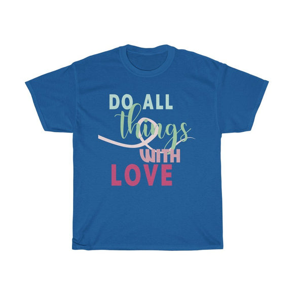 Do all things with love T-shirt