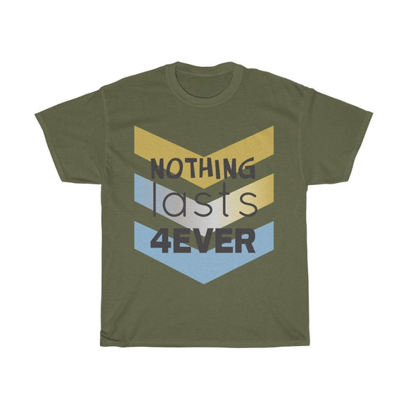 Nothing Lasts For Ever T- shirt