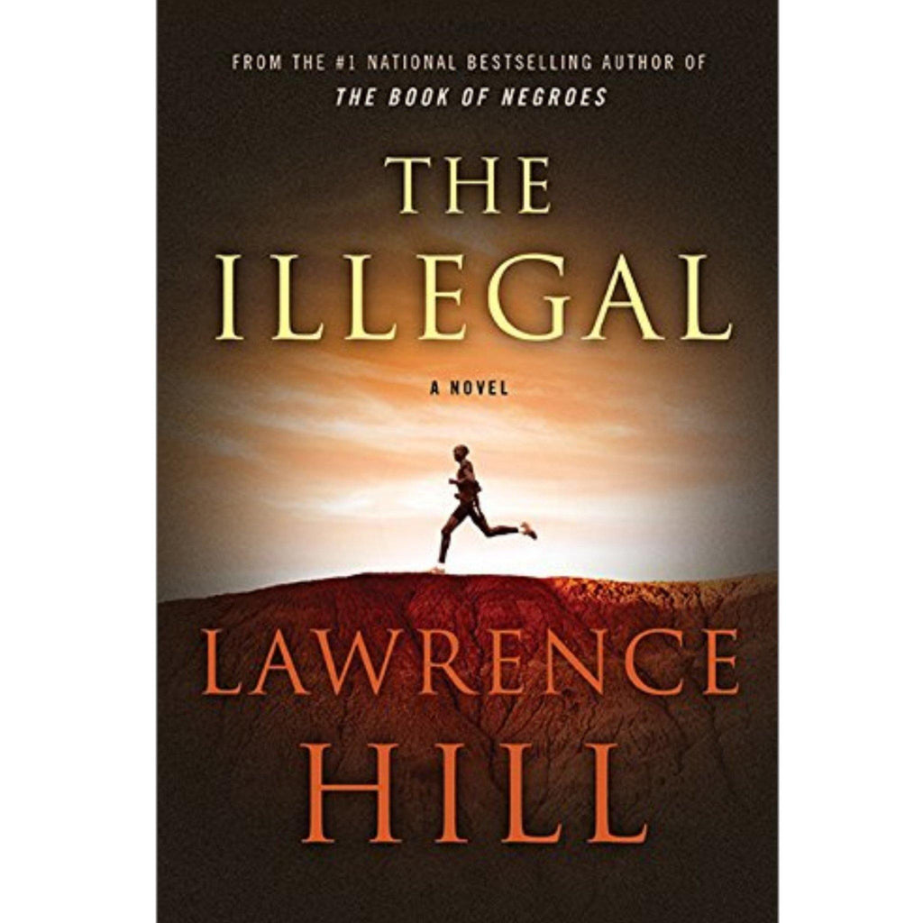 The Illegal, A Novel by Lawrence Hill - Hardcover - MGworld