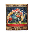 Fleece  American football  Blanket life is always better when i am playing football