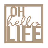 Oh Hello Life Mini Sign