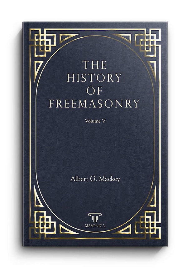 The History Of Freemasonry Vol. V