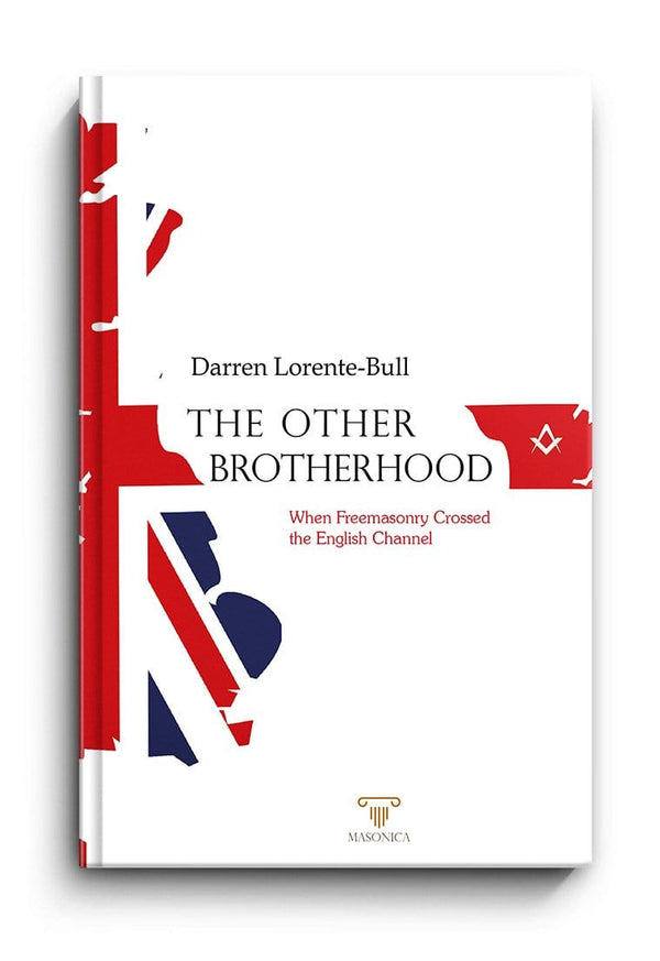 The Other Brotherhood | When Freemasonry crosses the English Channel