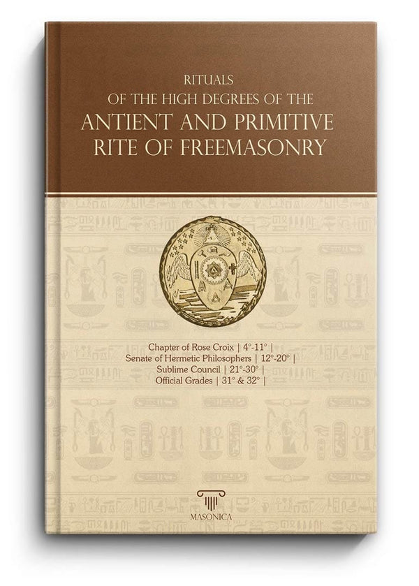 Rituals Of The High Degrees Of The Antient And Primitive Rite Of Freemasonry