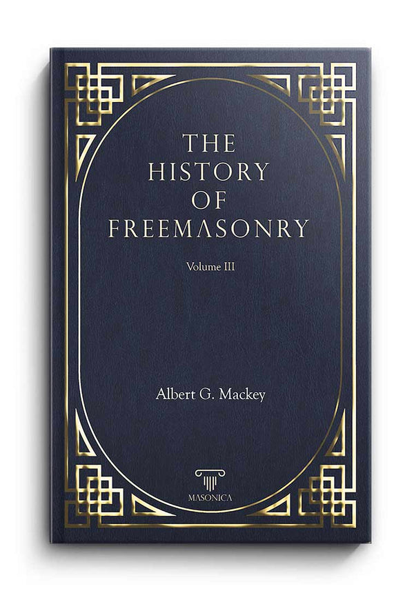 The History Of Freemasonry Vol. III