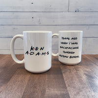 "Friends ""Ken Adams"" 15oz Acrylic Mug"