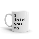 I told you so - Mug