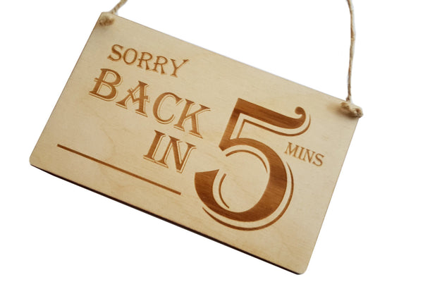 Sorry Back in 5 Minutes - Stylish, Engraved, Wooden Sign, Door, Hanger, ideal for shops, offices, cafes, restaurants