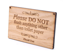 Load image into Gallery viewer, Stylish Engraved Hardwood Ash Veneer Wooden Sign, Plaque for Toilets and Bathrooms. Please Do Not Flush Anything other Than Toilet Paper