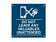 Load image into Gallery viewer, Do Not Leave Any Valuables Unattended Sign (various colours)