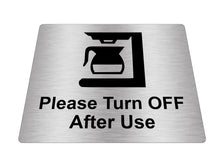 Load image into Gallery viewer, Coffee Machine Please Turn Off After Use Sign (silver)