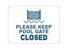 Load image into Gallery viewer, Please Keep Pool Gate Closed Sign, Notice, Warning - Indoor / Outdoor, 3mm thick Waterproof Acrylic  with drill holes (various colours)