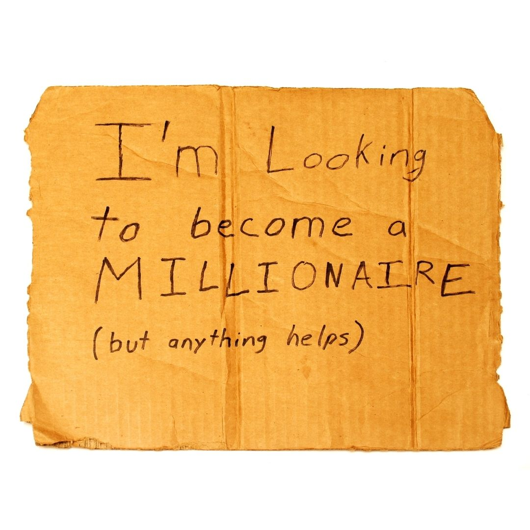 I'm Looking to Become a Millionaire (But Anything Helps) Cardboard Sign