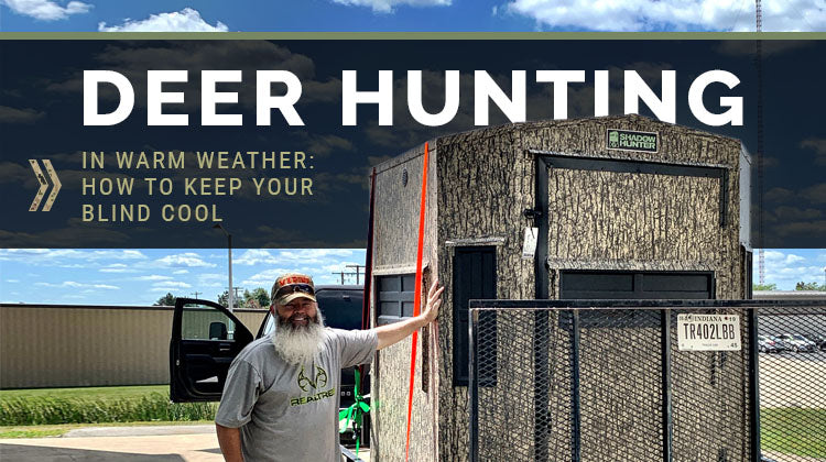 Deer hunting in warm weather how to keep your blind cool