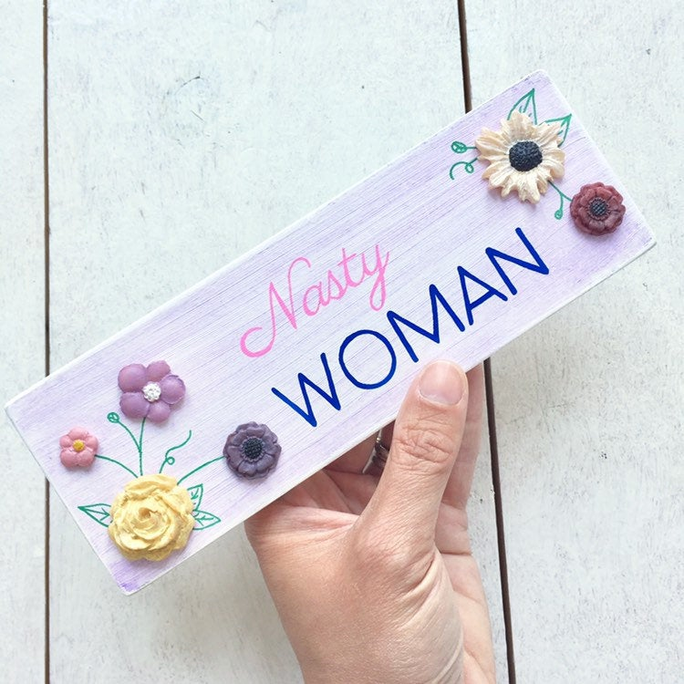 NASTY WOMAN Flower Art - Cherry Pie Lane