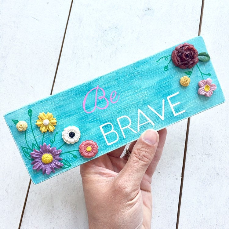 BE BRAVE Wild Flower Wooden Art - Cherry Pie Lane