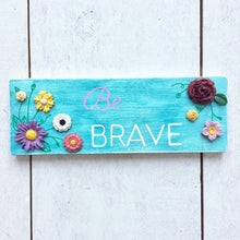 Load image into Gallery viewer, BE BRAVE Wild Flower Wooden Art - Cherry Pie Lane