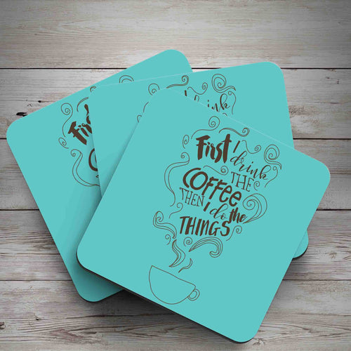 First I drink the coffee then I do the things blue coaster - Haveago Crafter