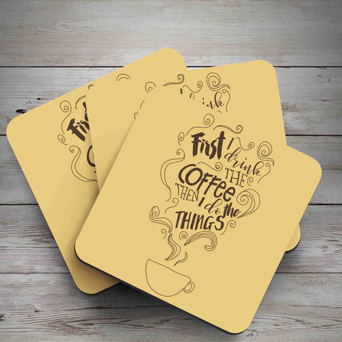 First I drink the coffee then I do the things yellow coaster - Haveago Crafter