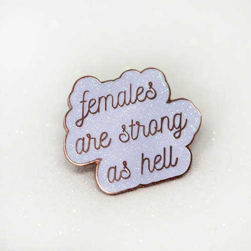 Females are strong as hell hard enamel pin in white glitter and rose gold. - Haveago Crafter