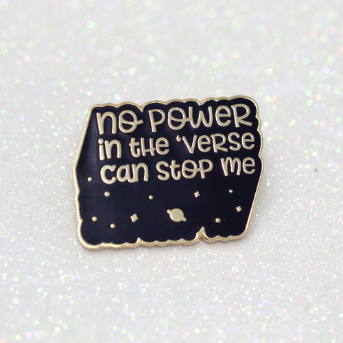 No power in the 'verse can stop me quote black hard enamel pin - Haveago Crafter