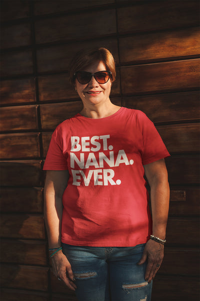 Best Nana Ever T-Shirt - Perfect Tee for Nana