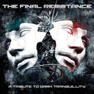 Artistes Divers ‎– The Final Resistance - A Tribute to Dark Tranquility