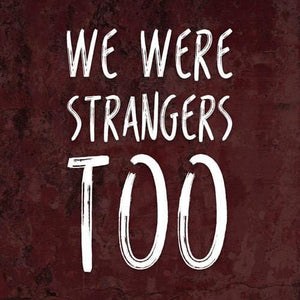 We Were Strangers Too
