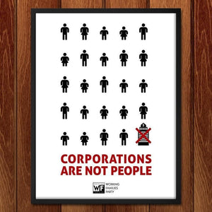 "Corporations Are Not People by Shane Henderson 18"" by 24"" Print / Framed Print Working Families P(ART)Y"