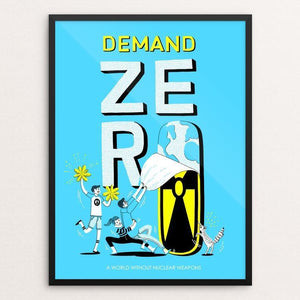 "Demand Zero-A world without nuclear weapons by Julia Huang 12"" by 16"" Print / Framed Print Demand Zero!"