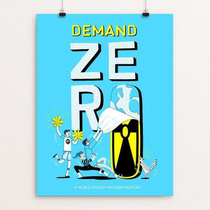 "Demand Zero-A world without nuclear weapons by Julia Huang 12"" by 16"" Print / Unframed Print Demand Zero!"