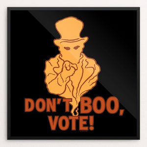 "Don't Boo, Vote! by Brixton Doyle 12"" by 12"" Print / Framed Print Don't Boo, Vote"