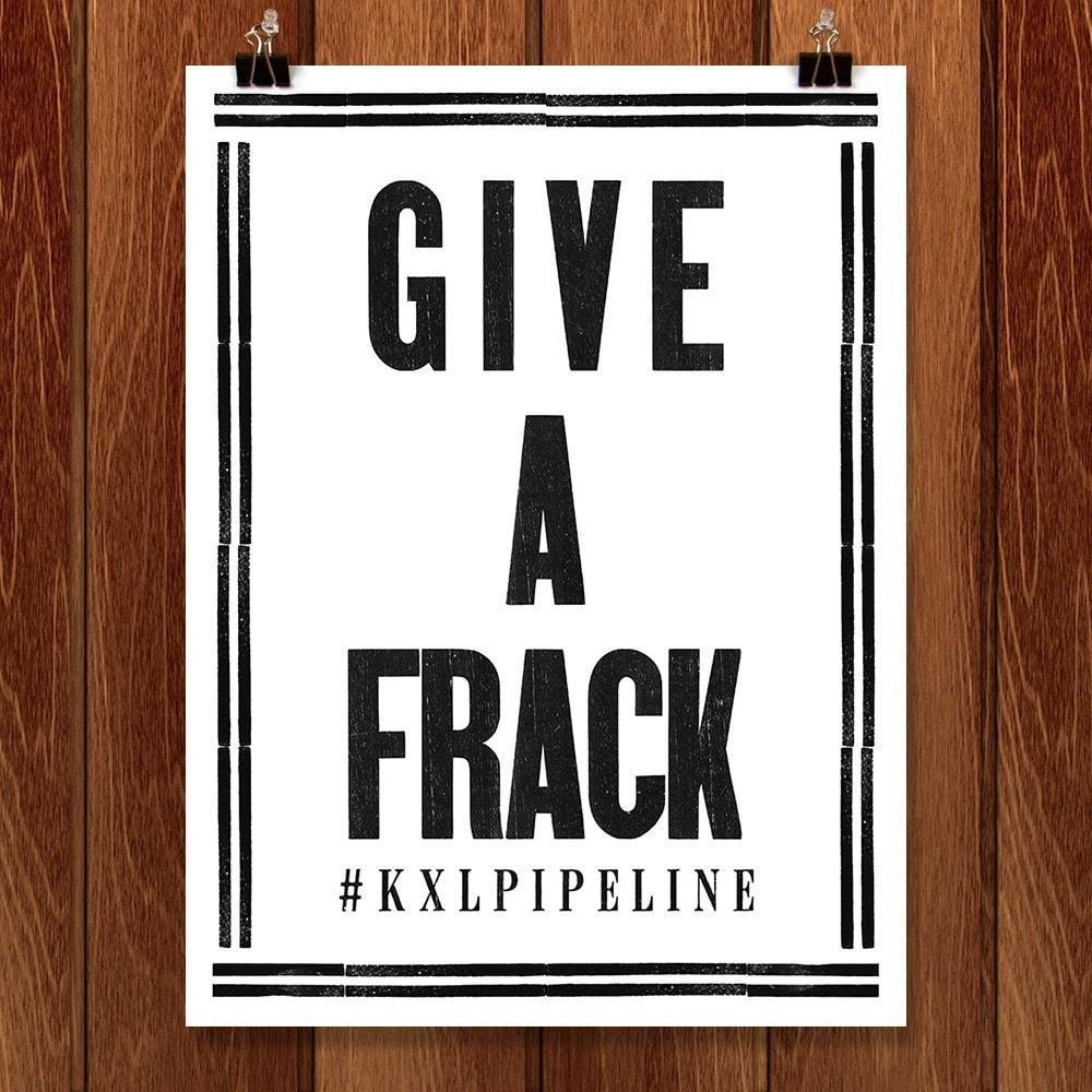 "Give A Frack by Mr. Furious 12"" by 16"" Print / Unframed Print Climate Victory"