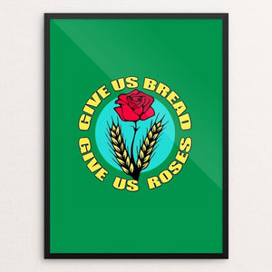 "Give us Bread. Give us Roses. by Rebecca Scambler 12"" by 16"" Print / Framed Print Creative Action Network"