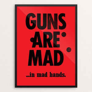 "GUNS ARE MAD by Mister Furious 12"" by 16"" Print / Framed Print Creative Action Network"