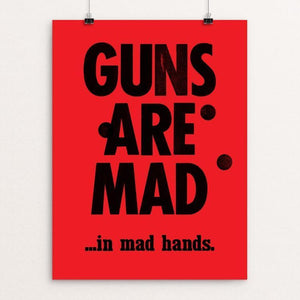 "GUNS ARE MAD by Mister Furious 12"" by 16"" Print / Unframed Print Creative Action Network"
